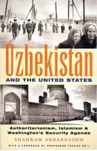 Uzbekistan and the United States - Authoritarianism, Islamism and Washington's Security Agenda ebook by Shahram Akbarzadeh, Yaacov Ro'i