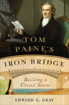 Tom Paine's Iron Bridge: Building a United States ebook by