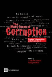The Many Faces Of Corruption: Tracking Vulnerabilities At The Sector Level ebook by Campos J. Edgardo; Pradhan Sanjay
