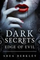 Dark Secrets: Edge of Evil - A Dark Secrets Edge Book ebook by Shea Berkley