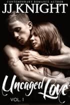 Uncaged Love #1 - MMA New Adult Contemporary Romance ebook by JJ Knight