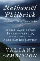 Valiant Ambition ebook by Nathaniel Philbrick