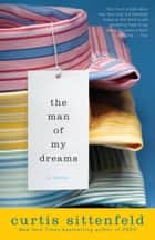 The Man of My Dreams - A Novel ebook by Curtis Sittenfeld