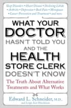 What Your Doctor Hasn't Told You and the Health-Store Clerk Doesn't Know ebook by Edward Schneider