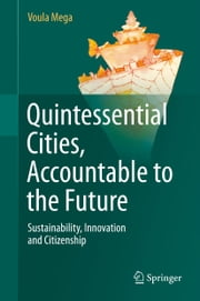 Quintessential Cities, Accountable to the Future - Sustainability, Innovation and Citizenship ebook by Voula Mega
