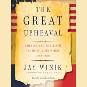 The Great Upheaval - America and the Birth of the Modern World, 1788-1800 audiobook by Jay Winik