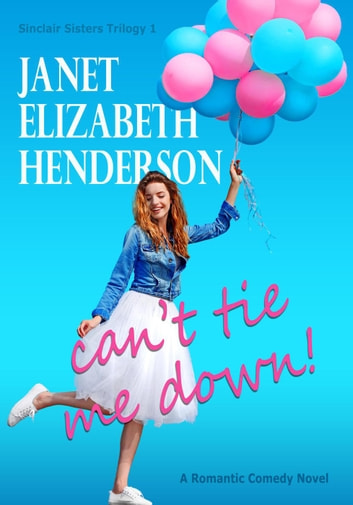 Can't Tie Me Down! - Sinclair Sisters Trilogy, #1 ebook by janet elizabeth henderson