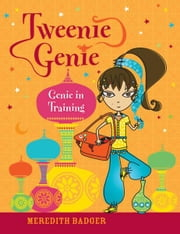 Tweenie Genie: Genie In Training ebook by Meredith Badger