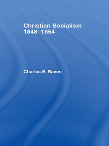 Christian Socialism, 1848-1854 ebook by Charles E. Raven