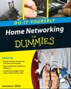 Home Networking Do-It-Yourself For Dummies ebook by Lawrence C. Miller