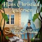 The Silver Shilling audiobook by Hans Christian Andersen