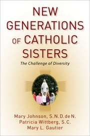 New Generations of Catholic Sisters - The Challenge of Diversity ebook by Mary L. Gautier,Mary Johnson, S.N.D. de N.,Patricia Wittberg, S.C.