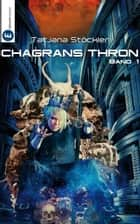 Chagrans Thron - Band 1 ebook by Tatjana Stöckler