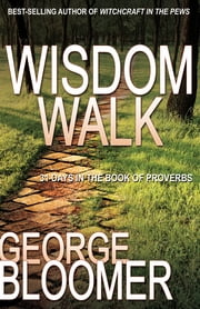 The Wisdom Walk: 31 Days In The Book of Proverbs ebook by George Bloomer