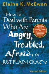 How to Deal With Parents Who Are Angry, Troubled, Afraid, or Just Plain Crazy ebook by Elaine K. McEwan-Adkins
