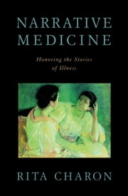 Narrative Medicine : Honoring the Stories of Illness - Honoring the Stories of Illness ebook by Rita Charon