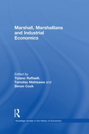 Marshall, Marshallians and Industrial Economics ebook by Tiziano Raffaelli,Tamotsu Nishizawa,Simon Cook