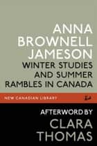 Winter Studies and Summer Rambles in Canada ebook by Anna Brownell Jameson,Clara Thomas