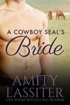 A Cowboy SEAL's Bride ebook by Amity Lassiter
