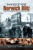 Norwich Blitz ebook by Martin  Bowman