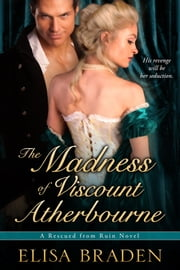 The Madness of Viscount Atherbourne (Rescued from Ruin, Book One) ebook by Elisa Braden