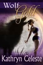 Wolf Gold ebook by Kathryn Celeste