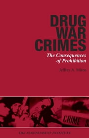 Drug War Crimes - The Consequences of Prohibition ebook by Jeffrey A. Miron