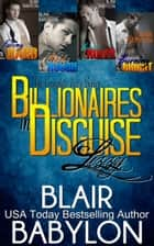 Billionaires in Disguise: Lizzy - (The Complete Lizzy Series) All Four Original Novels: Falling Hard, Playing Rough, Breaking Rules, and Burning Bright ebook by Blair Babylon