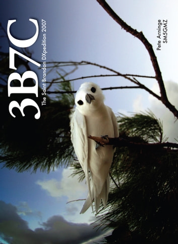 3B7C: The Saint Brandon DXpedition 2007 ebook by Pete Arninge, SM5GMZ