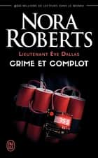 Lieutenant Eve Dallas (Tome 47) - Crime et complot ebook by Nora Roberts, Guillaume Le Pennec