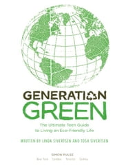 Generation Green - The Ultimate Teen Guide to Living an Eco-Friendly Life ebook by Linda Sivertsen,Tosh Sivertsen