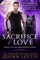 Sacrifice of Love: Book 7 of the Grey Wolves Series ebook by