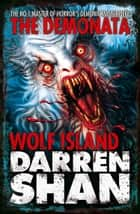 Wolf Island (The Demonata, Book 8) ebook by Darren Shan