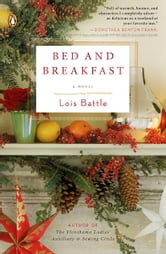 Bed & Breakfast - A Novel ebook by Lois Battle