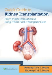 Quick Guide to Kidney Transplantation ebook by Phuong-Chi T Pham, Phuong-Thu T Pham