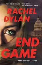 End Game (Capital Intrigue Book #1) ebook by Rachel Dylan