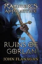The Ruins of Gorlan (Ranger's Apprentice Book 1 ) ebook by John Flanagan