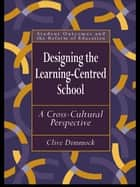 Designing the Learning-centred School ebook by Clive Dimmock
