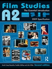 A2 Film Studies - The Essential Introduction ebook by Sarah Casey Benyahia, Freddie Gaffney, John White
