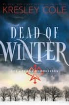 Dead of Winter - The Arcana Chronicles Book 3 ebook by Kresley Cole