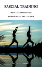 Fascial Training - With Easy Exercises To More Mobility And Less Pain (10 Minutes Fascia Workout For Home) ebook by Luke Eisenberg