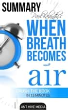 Paul Kalanithi's When Breath Becomes Air | Summary ebook by Ant Hive Media