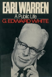 Earl Warren - A Public Life ebook by G. Edward White