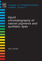 Liquid Chromatography of Natural Pigments and Synthetic Dyes ebook by Cserháti, Tibor