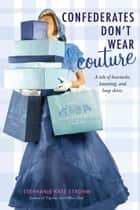 Confederates Don't Wear Couture ebook by Stephanie Kate Strohm