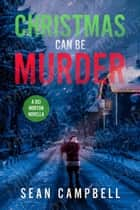 Christmas Can Be Murder - DCI Morton ebook by Sean Campbell