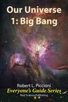 Our Universe 1: Big Bang ebook by Robert Piccioni