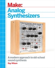 Make: Analog Synthesizers - Make Electronic Sounds the Synth-DIY Way ebook by Ray Wilson