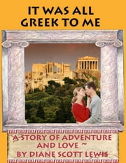 It was all Greek to Me ebook by Diane Scott Lewis