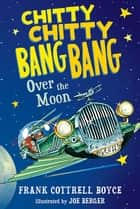 Chitty Chitty Bang Bang Over the Moon ebook by Frank Cottrell Boyce, Joe Berger